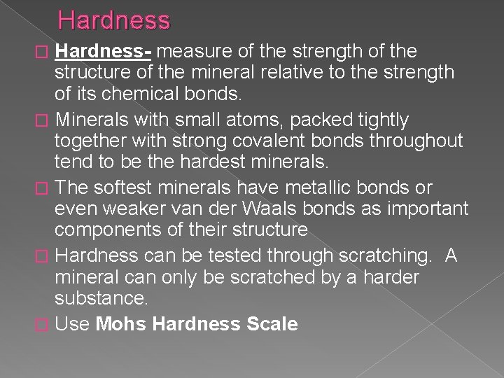 Hardness- measure of the strength of the structure of the mineral relative to the