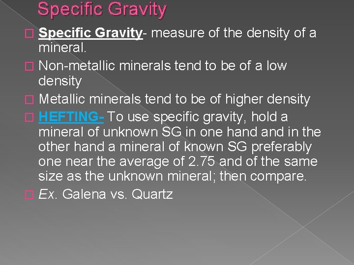 Specific Gravity- measure of the density of a mineral. � Non-metallic minerals tend to