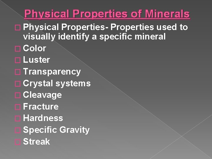 Physical Properties of Minerals � Physical Properties- Properties used to visually identify a specific