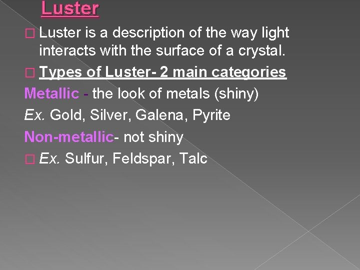 Luster � Luster is a description of the way light interacts with the surface