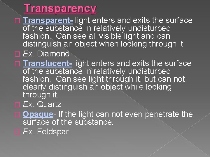 Transparency Transparent- light enters and exits the surface of the substance in relatively undisturbed