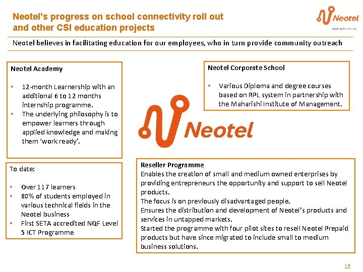 Neotel's progress on school connectivity roll out and other CSI education projects Neotel believes