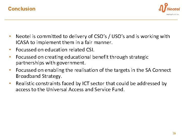 Conclusion • Neotel is committed to delivery of CSO's / USO's and is working