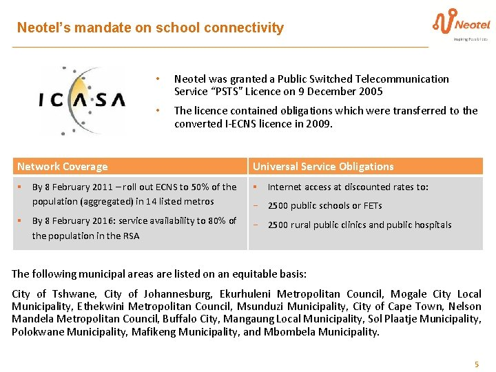 Neotel's mandate on school connectivity • Neotel was granted a Public Switched Telecommunication Service