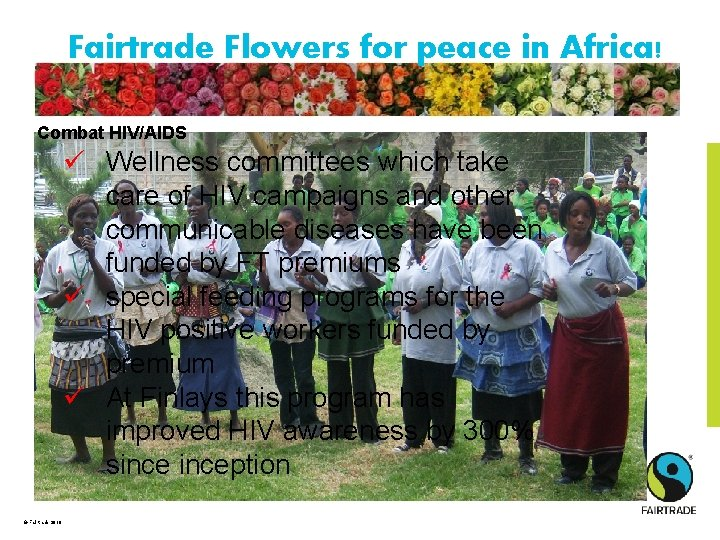 Fairtrade Flowers for peace in Africa! Combat HIV/AIDS ü Wellness committees which take care