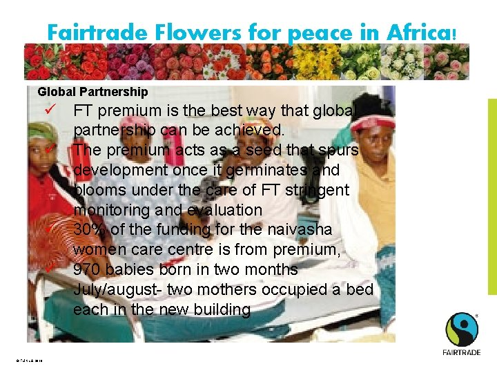 Fairtrade Flowers for peace in Africa! Global Partnership ü FT premium is the best