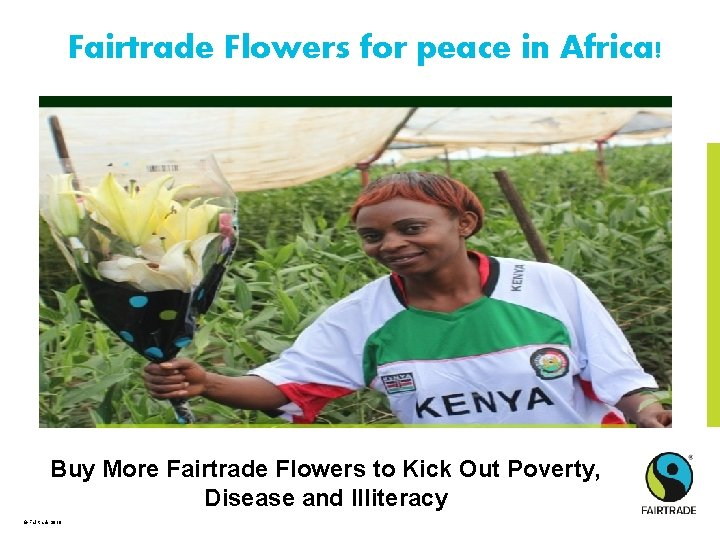 Fairtrade Flowers for peace in Africa! Buy More Fairtrade Flowers to Kick Out Poverty,