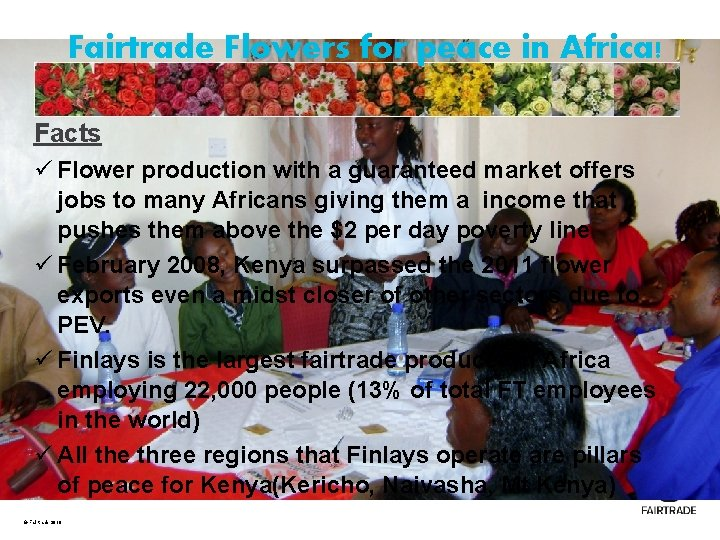 Fairtrade Flowers for peace in Africa! Facts ü Flower production with a guaranteed market
