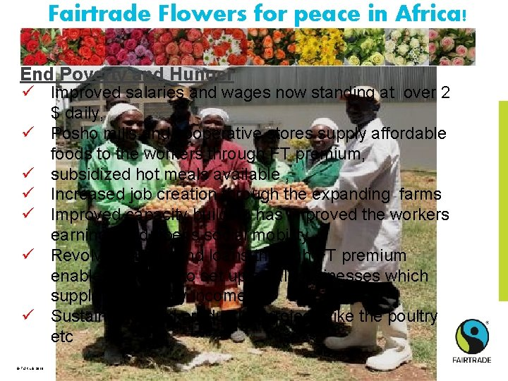 Fairtrade Flowers for peace in Africa! End Poverty and Hunger ü Improved salaries and