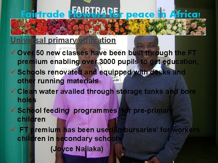 Fairtrade Flowers for peace in Africa! Universal primary education ü Over 50 new classes