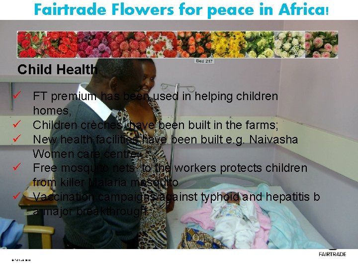 Fairtrade Flowers for peace in Africa! Child Health ü FT premium has been used