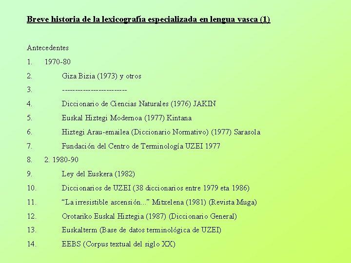Breve historia de la lexicografía especializada en lengua vasca (1) Antecedentes 1. 1970 -80
