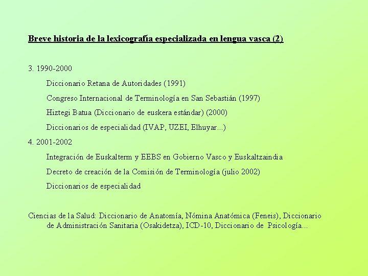 Breve historia de la lexicografía especializada en lengua vasca (2) 3. 1990 -2000 Diccionario