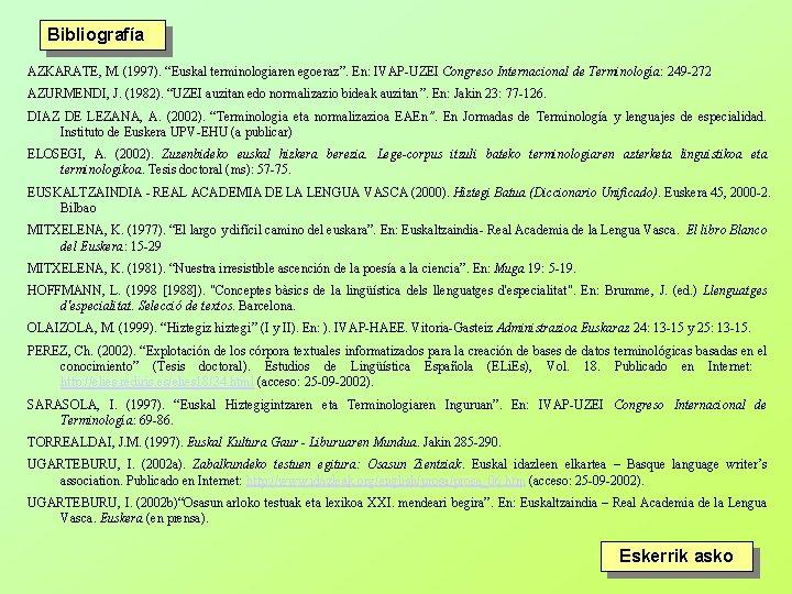 "Bibliografía AZKARATE, M. (1997). ""Euskal terminologiaren egoeraz"". En: IVAP-UZEI Congreso Internacional de Terminología: 249"
