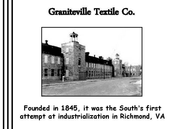 Graniteville Textile Co. Founded in 1845, it was the South's first attempt at industrialization