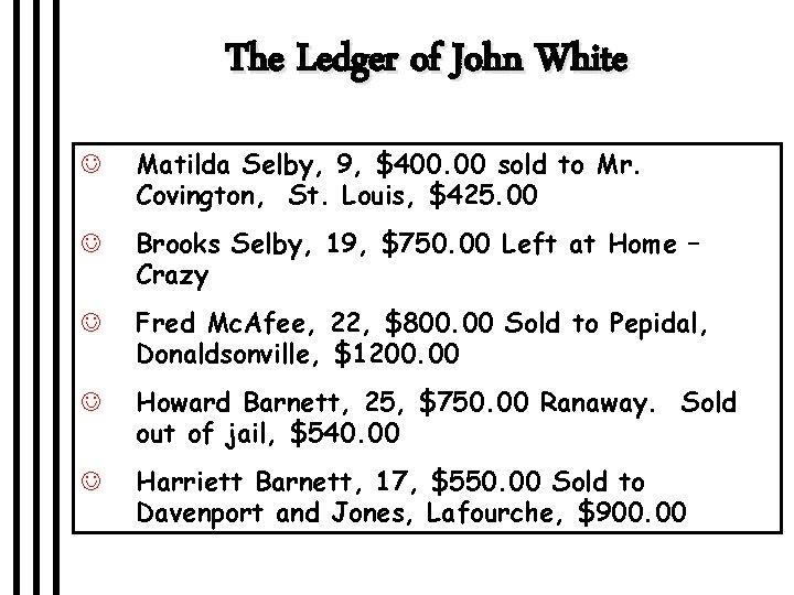 The Ledger of John White J Matilda Selby, 9, $400. 00 sold to Mr.