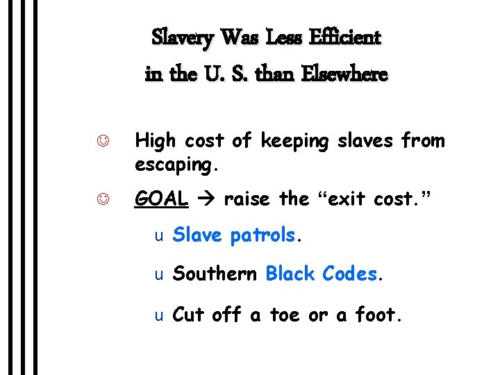 Slavery Was Less Efficient in the U. S. than Elsewhere J High cost of