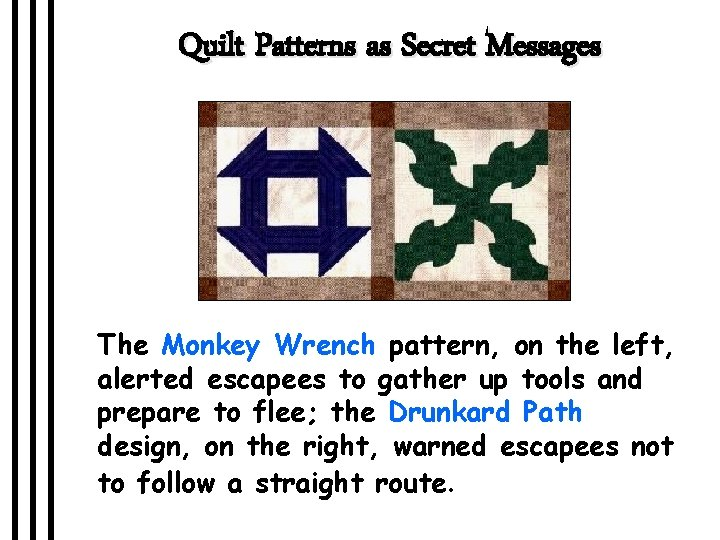 Quilt Patterns as Secret Messages The Monkey Wrench pattern, on the left, alerted escapees