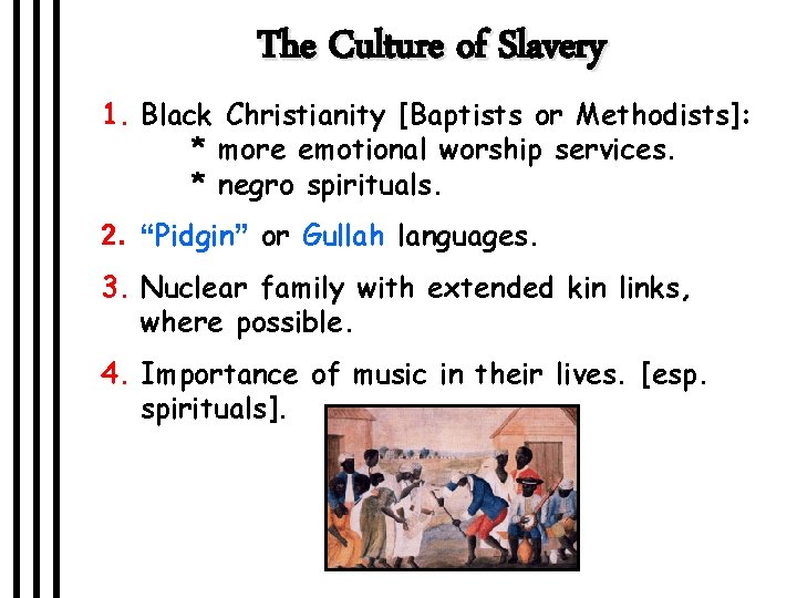 The Culture of Slavery 1. Black Christianity [Baptists or Methodists]: * more emotional worship
