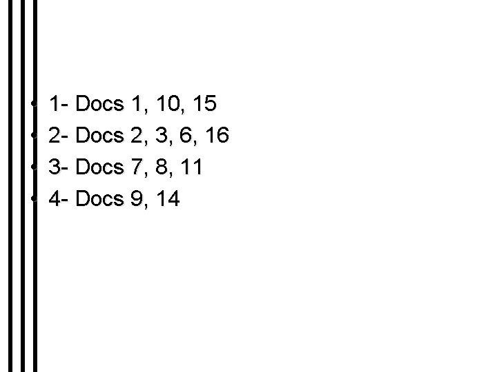 • • 1 - Docs 1, 10, 15 2 - Docs 2, 3,