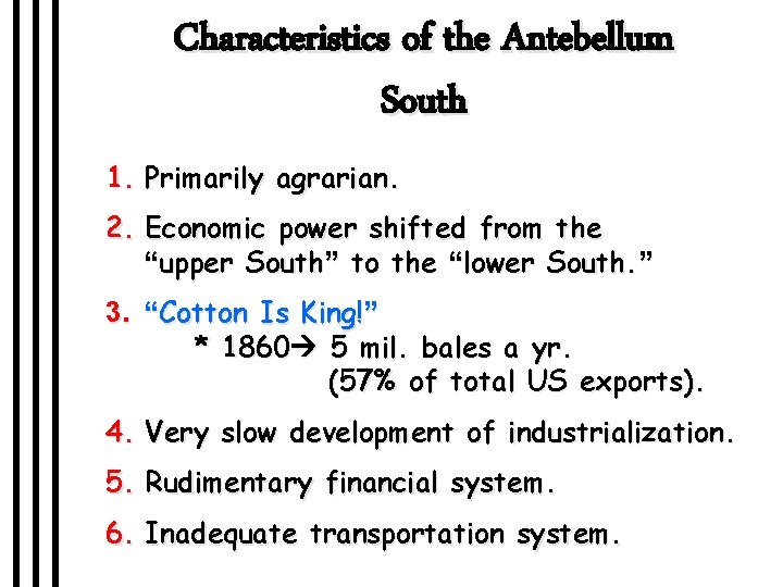 Characteristics of the Antebellum South 1. Primarily agrarian. 2. Economic power shifted from the