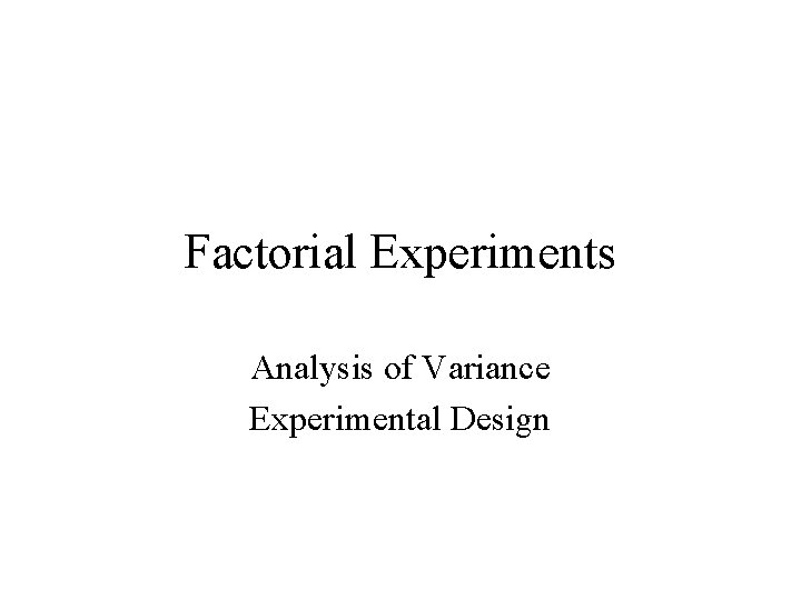 Factorial Experiments Analysis of Variance Experimental Design