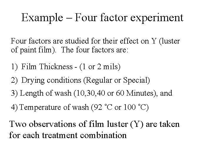 Example – Four factor experiment Four factors are studied for their effect on Y