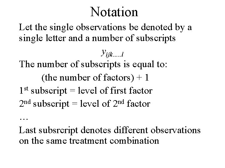 Notation Let the single observations be denoted by a single letter and a number