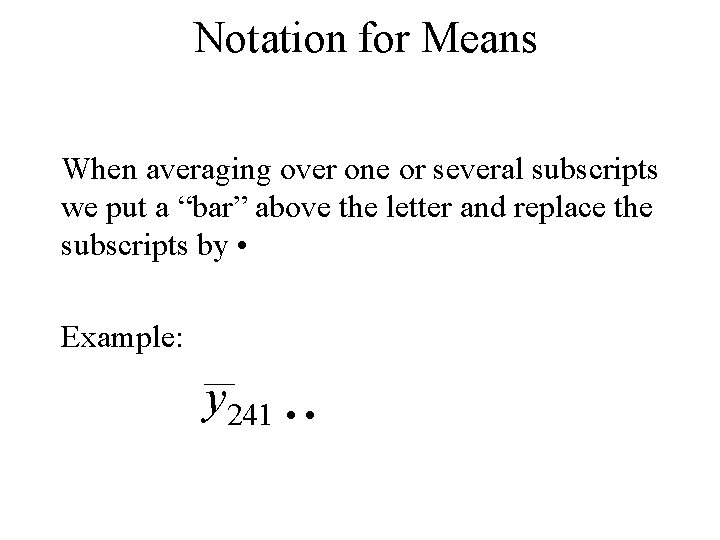 """Notation for Means When averaging over one or several subscripts we put a """"bar"""""""