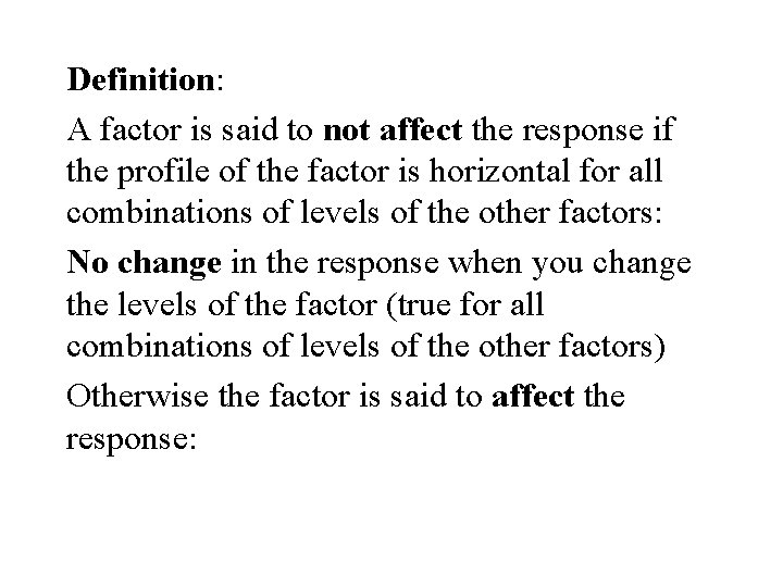 Definition: A factor is said to not affect the response if the profile of