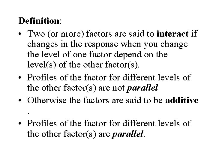 Definition: • Two (or more) factors are said to interact if changes in the