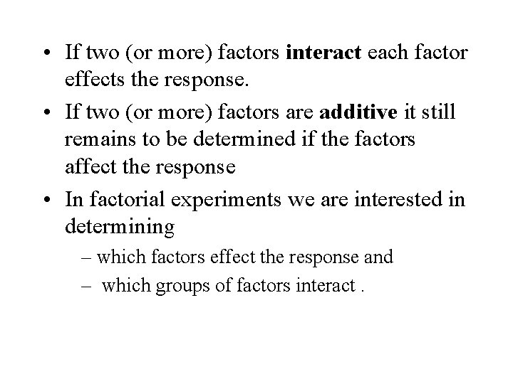 • If two (or more) factors interact each factor effects the response. •