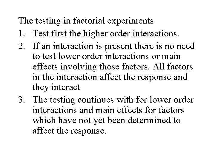 The testing in factorial experiments 1. Test first the higher order interactions. 2. If