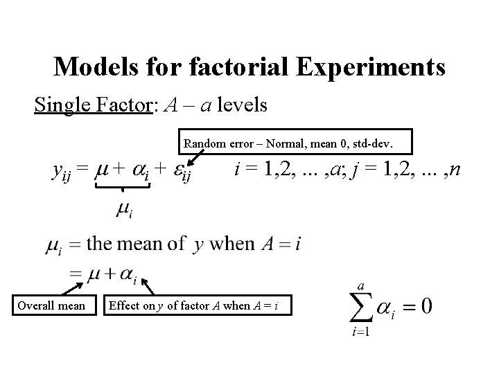 Models for factorial Experiments Single Factor: A – a levels Random error – Normal,