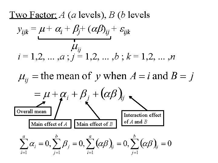 Two Factor: A (a levels), B (b levels yijk = m + ai +