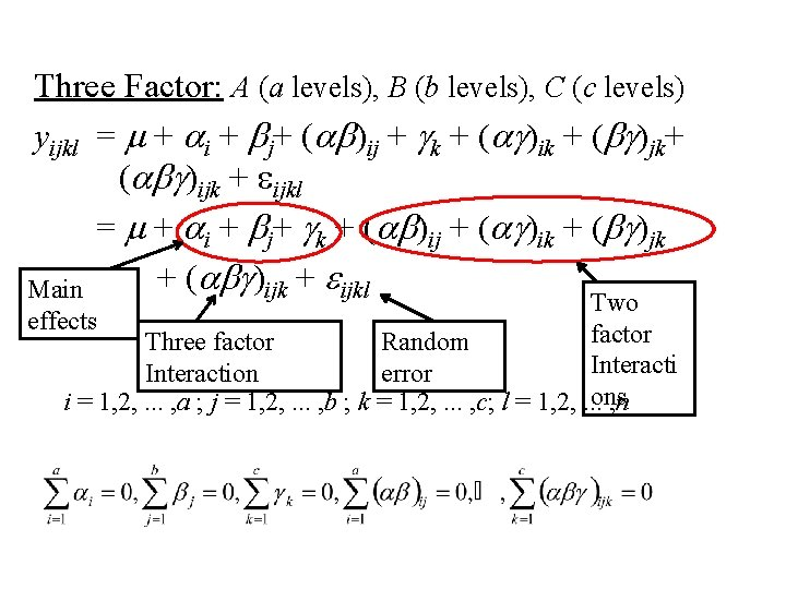Three Factor: A (a levels), B (b levels), C (c levels) yijkl = m