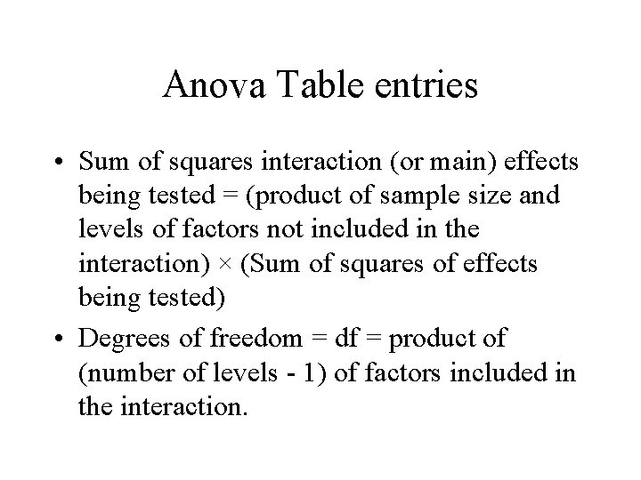 Anova Table entries • Sum of squares interaction (or main) effects being tested =