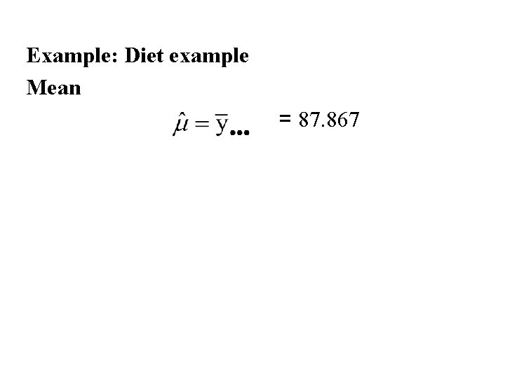 Example: Diet example Mean = 87. 867