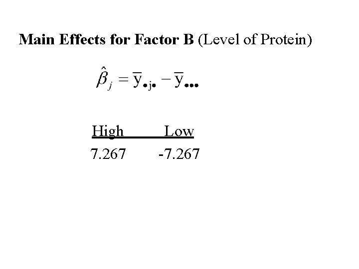 Main Effects for Factor B (Level of Protein) High 7. 267 Low -7. 267
