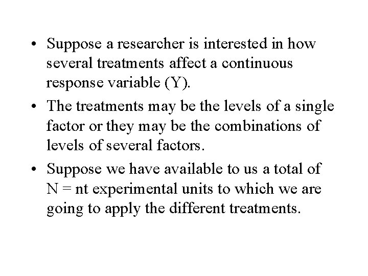 • Suppose a researcher is interested in how several treatments affect a continuous