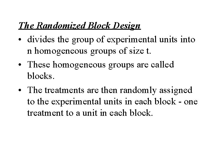 The Randomized Block Design • divides the group of experimental units into n homogeneous