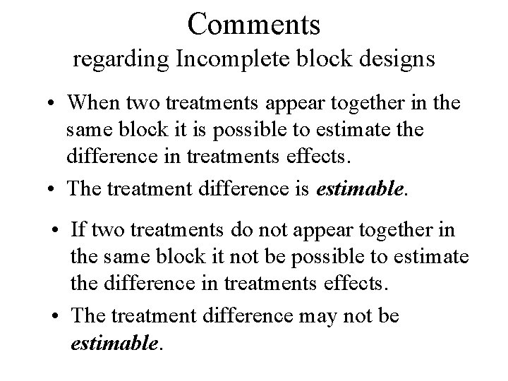 Comments regarding Incomplete block designs • When two treatments appear together in the same