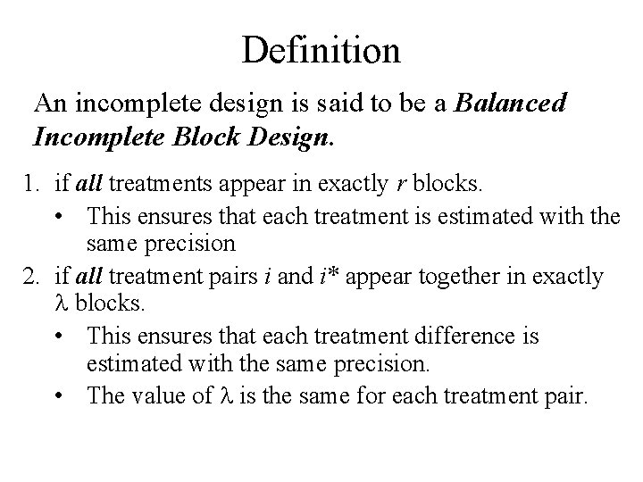 Definition An incomplete design is said to be a Balanced Incomplete Block Design. 1.