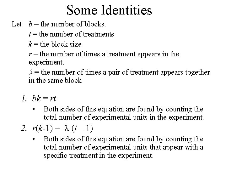 Some Identities Let b = the number of blocks. t = the number of
