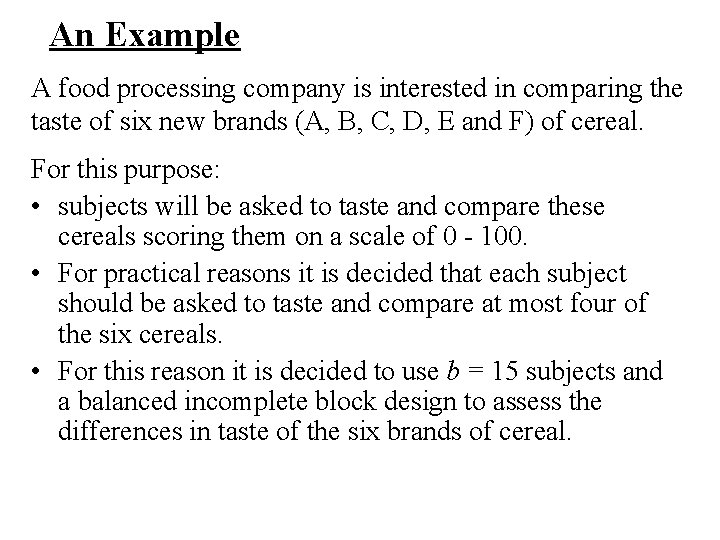 An Example A food processing company is interested in comparing the taste of six