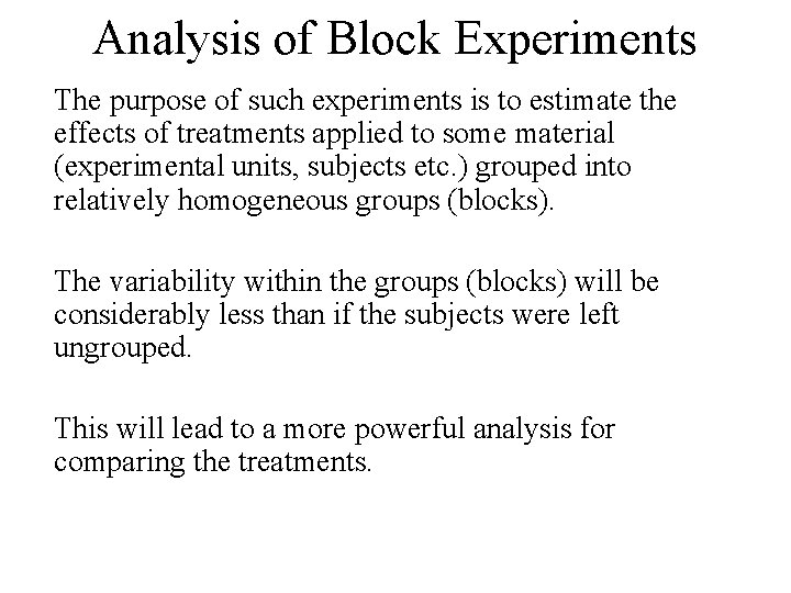 Analysis of Block Experiments The purpose of such experiments is to estimate the effects