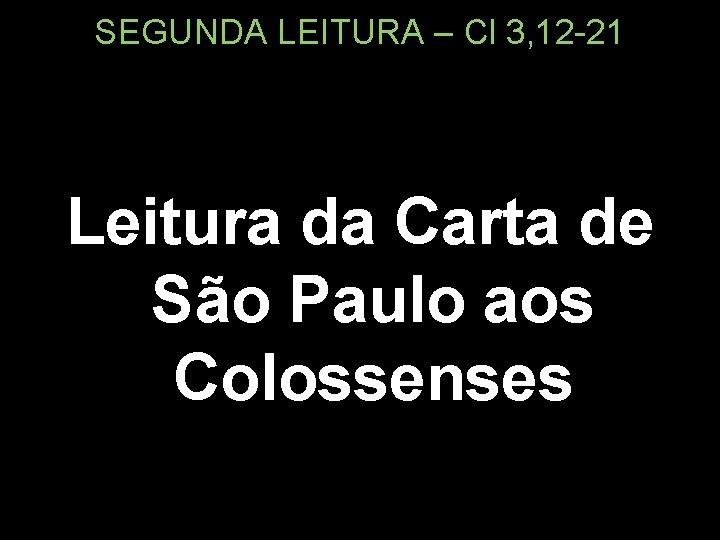 SEGUNDA LEITURA – Cl 3, 12 -21 Leitura da Carta de São Paulo aos