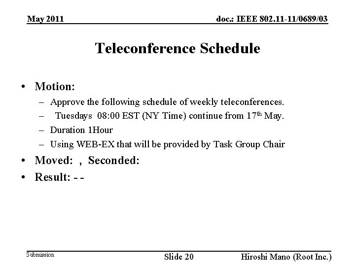 doc. : IEEE 802. 11 -11/0689/03 May 2011 Teleconference Schedule • Motion: – Approve