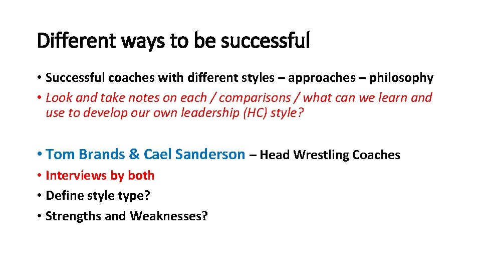 Different ways to be successful • Successful coaches with different styles – approaches –