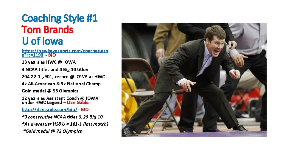 Coaching Style #1 Tom Brands U of Iowa https: //hawkeyesports. com/coaches. asp x? rc=1198